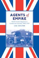 Agents of Empire: British Female Migration to Canada and Australia, 1860s-1930