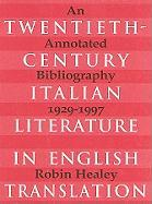 Twentieth-Century Italian Literature in Translation: An Annotated Bibliography, 1929-1997