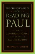The Church's Guide for Reading Paul: The Canonical Shaping of the Pauline Corpus