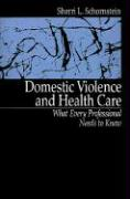 Domestic Violence and Health Care: What Every Professional Needs to Know