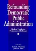 Refounding Democratic Public Administration: Modern Paradoxes, Postmodern Challenges