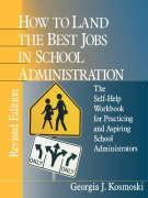 How to Land the Best Jobs in School Administration: The Self-Help Workbook for Practicing and Aspiring School Administrators