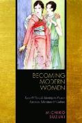 Becoming Modern Women: Love and Female Identity in Prewar Japanese Literature and Culture