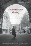 Multidirectional Memory: Remembering the Holocaust in the Age of Decolonization