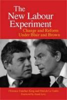 The New Labour Experiment: Change and Reform Under Blair and Brown