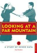 Looking at a Far Mountain Looking at a Far Mountain: A Study of Kendo Kata a Study of Kendo Kata