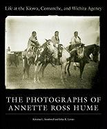 Life at the Kiowa, Comanche, and Wichita Agency: The Photographs of Annette Ross Hume