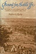 Bound for Santa Fe: The Road to New Mexico and the American Conquest, 1806-1848