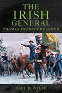 The Irish General: Thomas Francis Meagher