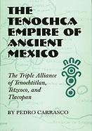 Tenochca Empire of Ancient Mexico: The Triple Alliance of Tenochtitlan, Tetzcoco, and Tlacopan