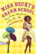 Miss Becky's Charm School: Using Southern Belle Secrets to Land Your Man
