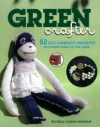 The Green Crafter: 52 Eco-Friendly Projects for Every Week of the Year