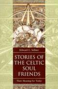 Stories of the Celtic Soul Friends: Their Meaning for Today