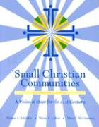Small Christian Communities: A Vision of Hope for the 21st Century