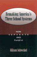 Remaking America's Three School Systems: Now Separate and Unequal