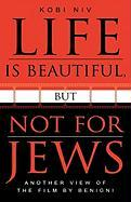 Life Is Beautiful, But Not for Jews: Another View of the Film by Benigni