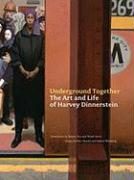 Underground Together: The Art and Life of Harvey Dinnerstein