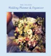 The Deluxe Wedding Planner & Organizer: Everything You Need to Create the Wedding of Your Dreams [With Plastic Business Card Holder/Plastic Zipper Pou