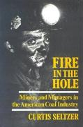 Fire in the Hole: Miners and Managers in the American Coal Industry