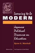Learning to Be Modern: Japanese Political Discourse on Education