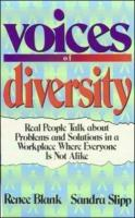 Voices of Diversity: Real People Talk about Problems and Solutions in a Workplace Where Everyone Is Not Alike