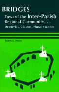 Bridges: Toward the Inter-Parish Regional Community-- Deaneries, Clusters, Plural Parishes