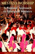 Mestizo Worship: A Pastoral Approach to Liturgical Ministry