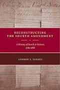 Reconstructing the Fourth Amendment: A History of Search and Seizure, 1789-1868