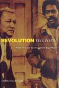 Revolution Televised: Prime Time & the Struggle for Black Power