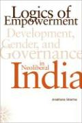 Logics of Empowerment: Development, Gender, and Governance in Neoliberal India