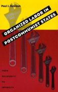 Organized Labor in Postcommunist States: From Solidarity to Infirmity