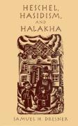 Heschel, Hasidism and Halakha