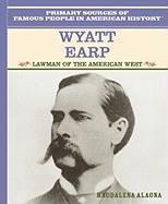 Wyatt Earp: Lawman of the American West (Primary Sources of Famous People in American History)