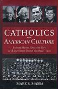 Catholics and American Culture: Fulton Sheen, Dorothy Day & the Notre Dame Football Team