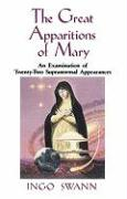 The Great Apparitions of Mary: An Examination of the Twenty-Two Supranormal Appearances