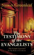 The Testimony of the Evangelists: The Gospels Examined by the Rules of Evidence