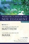 Word Pictures in the New Testament, Vol. 1: The Gospel According to Matthew and the Gospel According to Mark