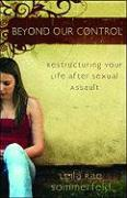 Beyond Our Control: Restructuring Your Life After Sexual Assault