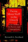 Facing Messy Stuff in the Church: Case Studies for Pastors and Congregations