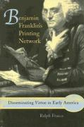 Benjamin Franklin's Printing Network: Disseminating Virtue in Early America