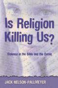 Is Religion Killing Us?: Violence in the Bible and the Quran