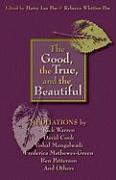 The Good, the True, and the Beautiful: Meditations