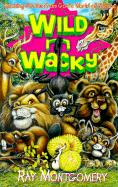 Wild 'n' Wacky: Amazing Stories from God's World of Nature