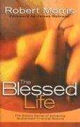 Blessed Life: The Simple Secret of Achieving Guaranteed Financial Results
