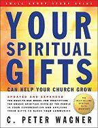 Your Spiritual Gifts Can Help Your Church Grow Small Group Study Guide: The Easy-To-Use Model for Identifying the Unique Spiritual Gifts for the Peopl
