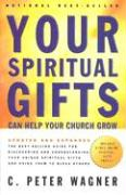 Your Spiritual Gifts Can Help Your Church Grow: The Best-Selling Guide for Discovering and Understanding Your Unique Spiritual Gifts and Using Them to