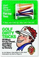 Golf Dirty Tricks: 50 Ways to Lie, Cheat, and Steal Your Way to Victory [With Colored Flat-Top Tees]