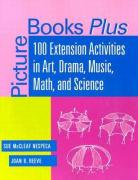 Picture Books Plus: 100 Extension Activities in Art, Drama, Music, Math, and Science