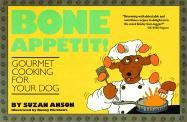 Bone Appetit!: Gourmet Cooking for Your Dog