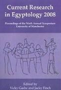 Current Research in Egyptology 2008: Proceedings of the Ninth International Symposium, Which Took Place at the KNH Centre for Biomedical Egyptology, U